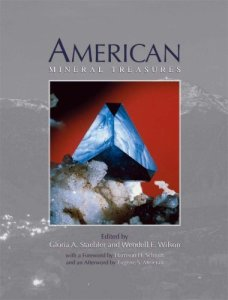 American Mineral Treasures, Edited by Gloria A. Staebler and Wendell E. Wilson (Lithographie, LLC, 2008)